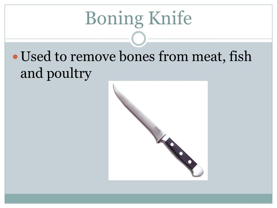 Boning Knife Used to remove bones from meat, fish and poultry