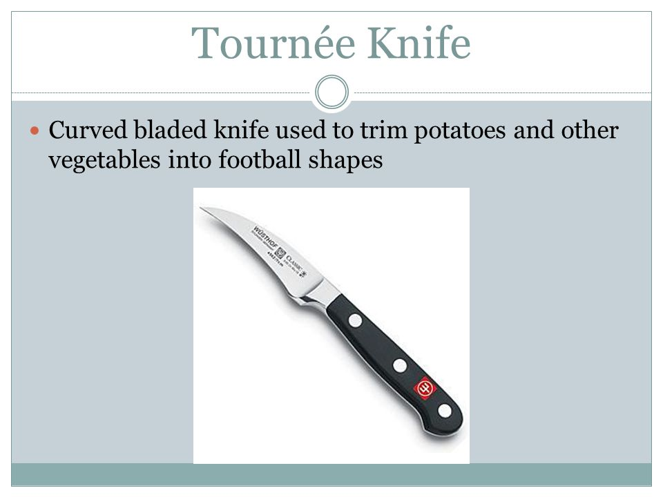 Tournée Knife Curved bladed knife used to trim potatoes and other vegetables into football shapes