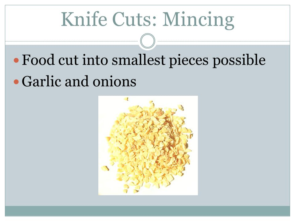 Knife Cuts: Mincing Food cut into smallest pieces possible