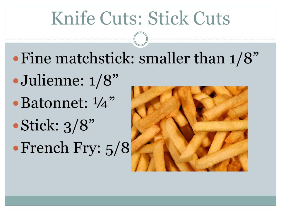 Knife Cuts: Stick Cuts Fine matchstick: smaller than 1/8