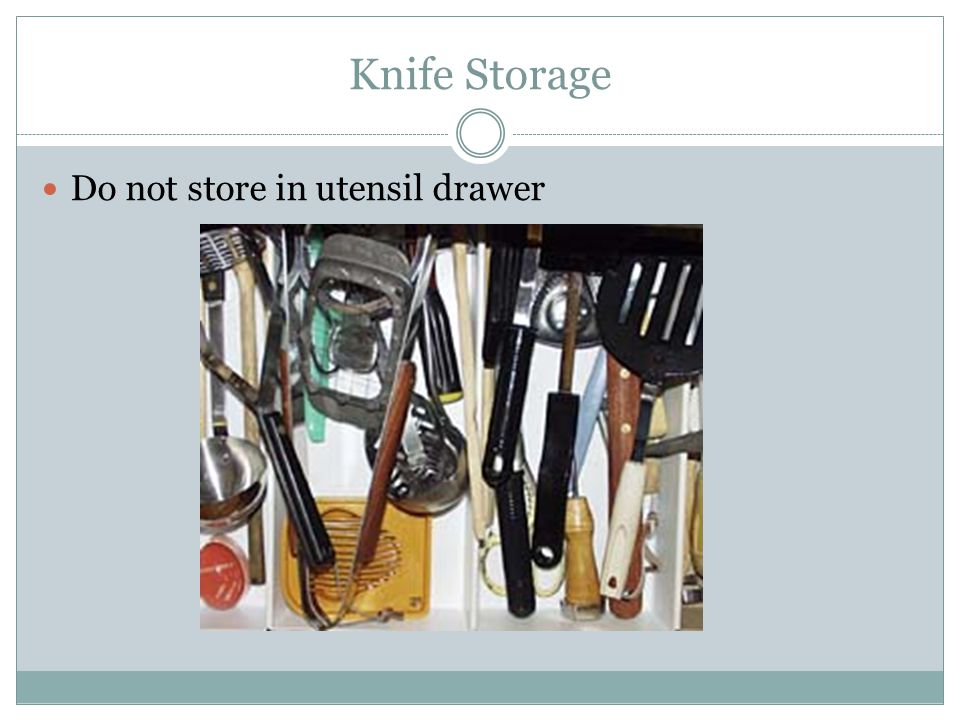 Knife Storage Do not store in utensil drawer