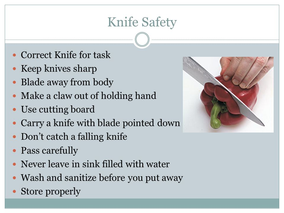 Knife Safety Correct Knife for task Keep knives sharp