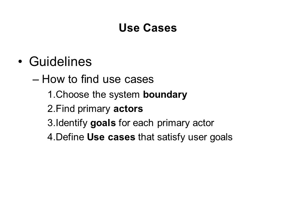 Guidelines Use Cases How to find use cases Choose the system boundary