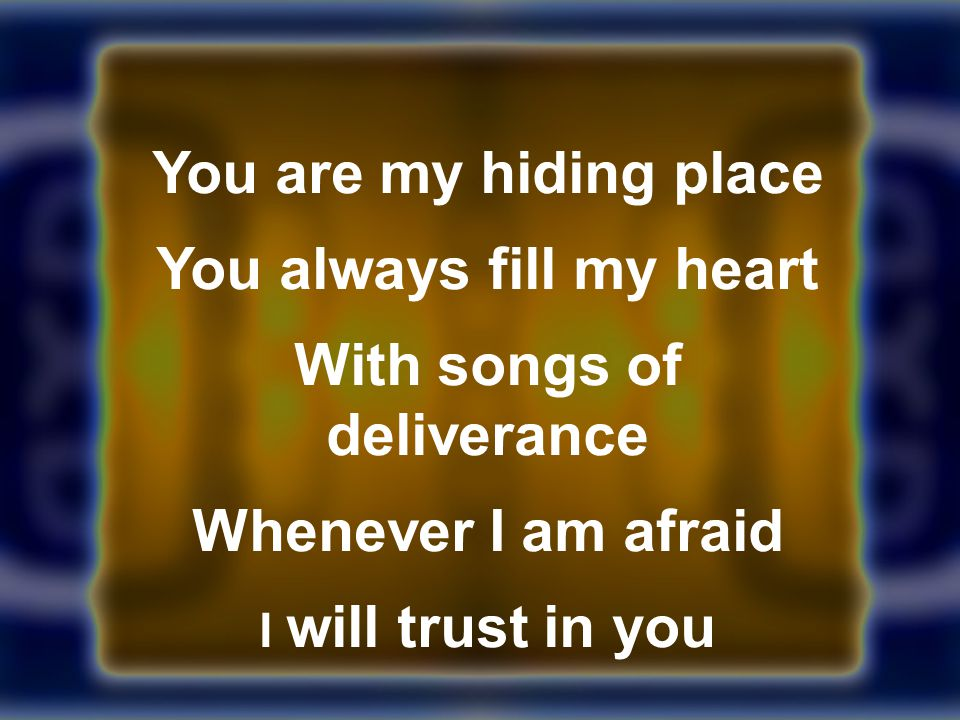You always fill my heart With songs of deliverance