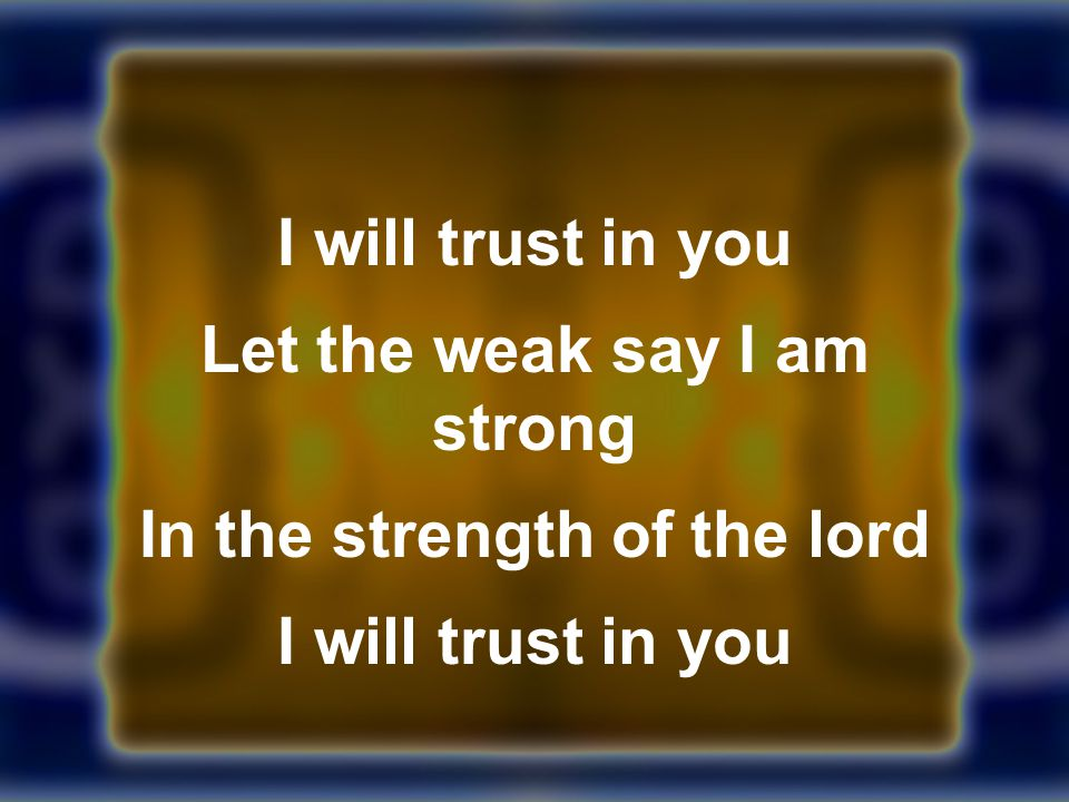 Let the weak say I am strong In the strength of the lord
