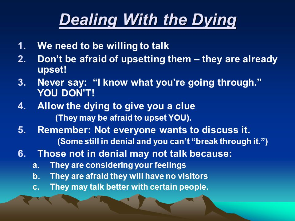 Dealing With the Dying We need to be willing to talk