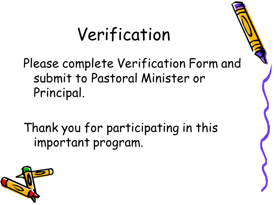 Verification Please complete Verification Form and submit to Pastoral Minister or Principal.