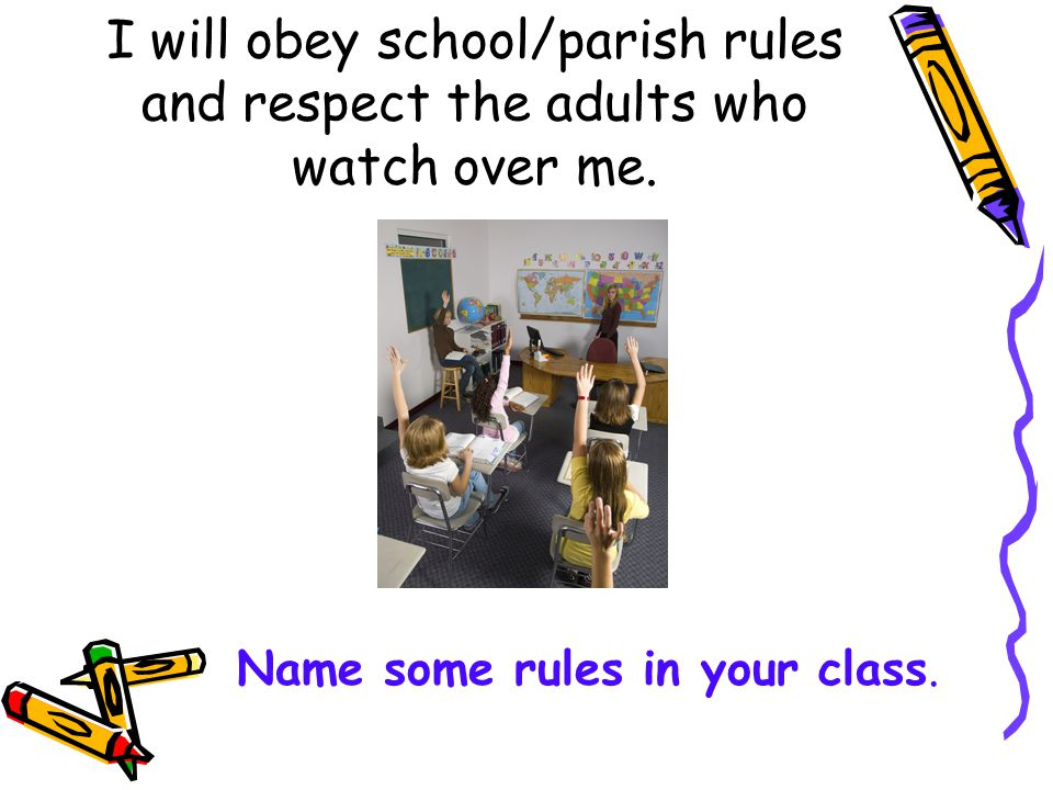 I will obey school/parish rules and respect the adults who watch over me.