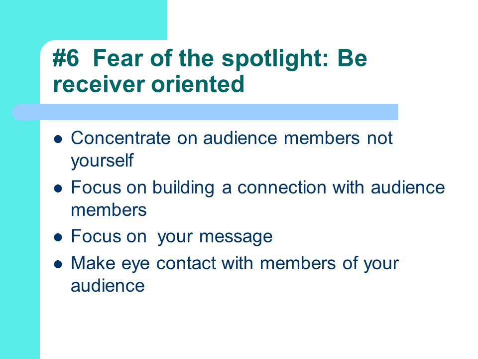 #6 Fear of the spotlight: Be receiver oriented