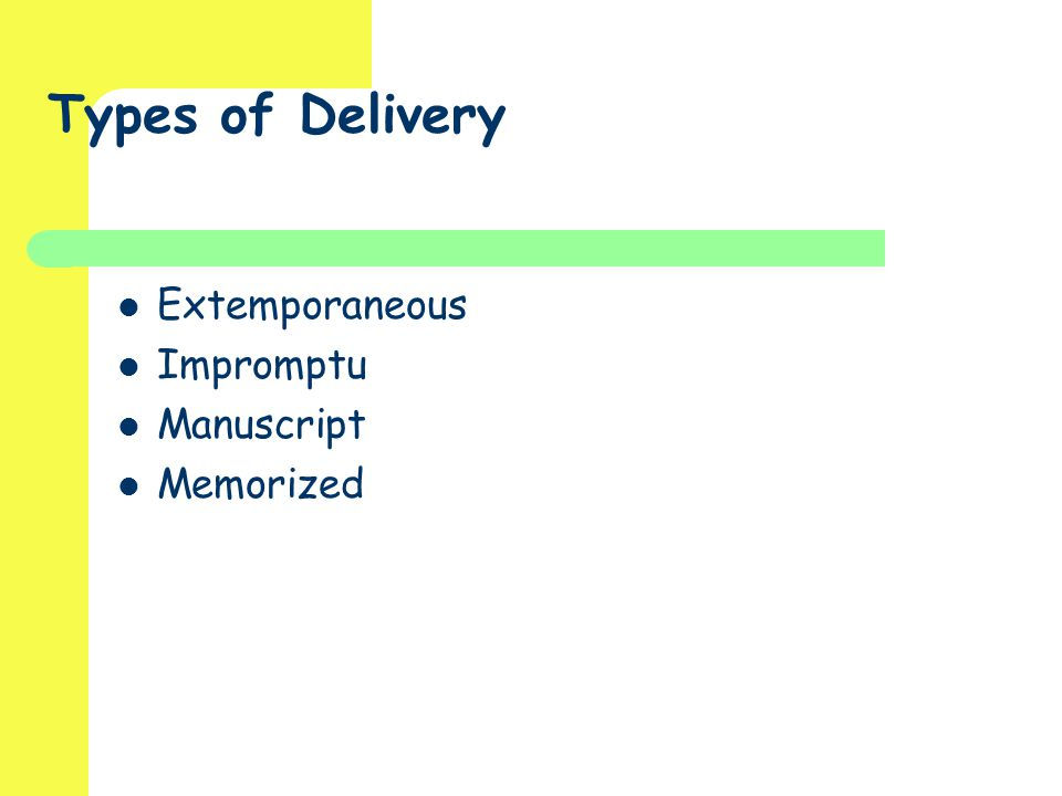 Types of Delivery Extemporaneous Impromptu Manuscript Memorized