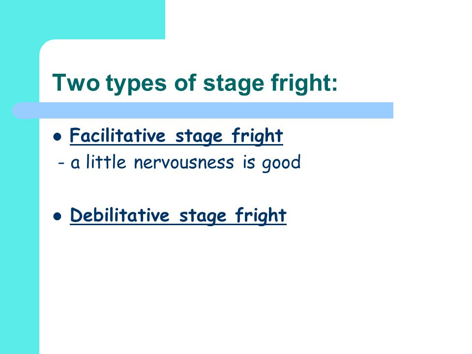 Two types of stage fright: