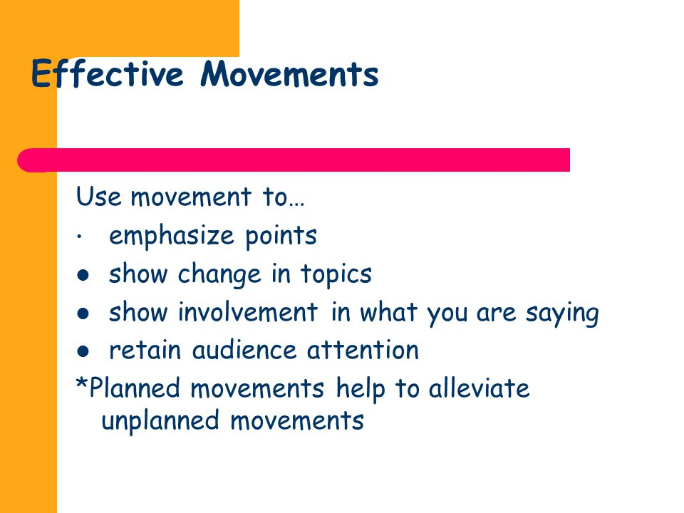 Effective Movements Use movement to… emphasize points