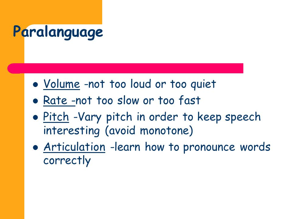 Paralanguage Volume -not too loud or too quiet