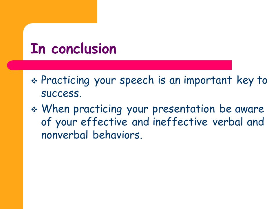 In conclusion Practicing your speech is an important key to success.