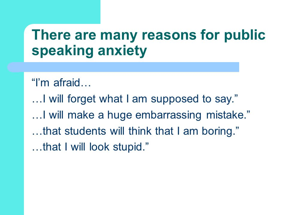 There are many reasons for public speaking anxiety