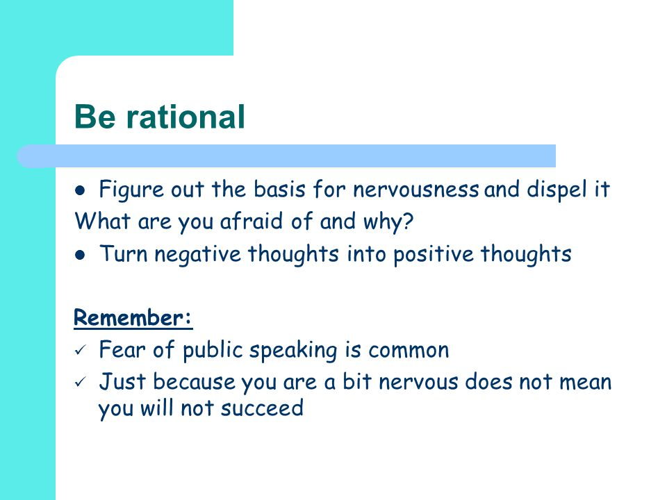 Be rational Figure out the basis for nervousness and dispel it