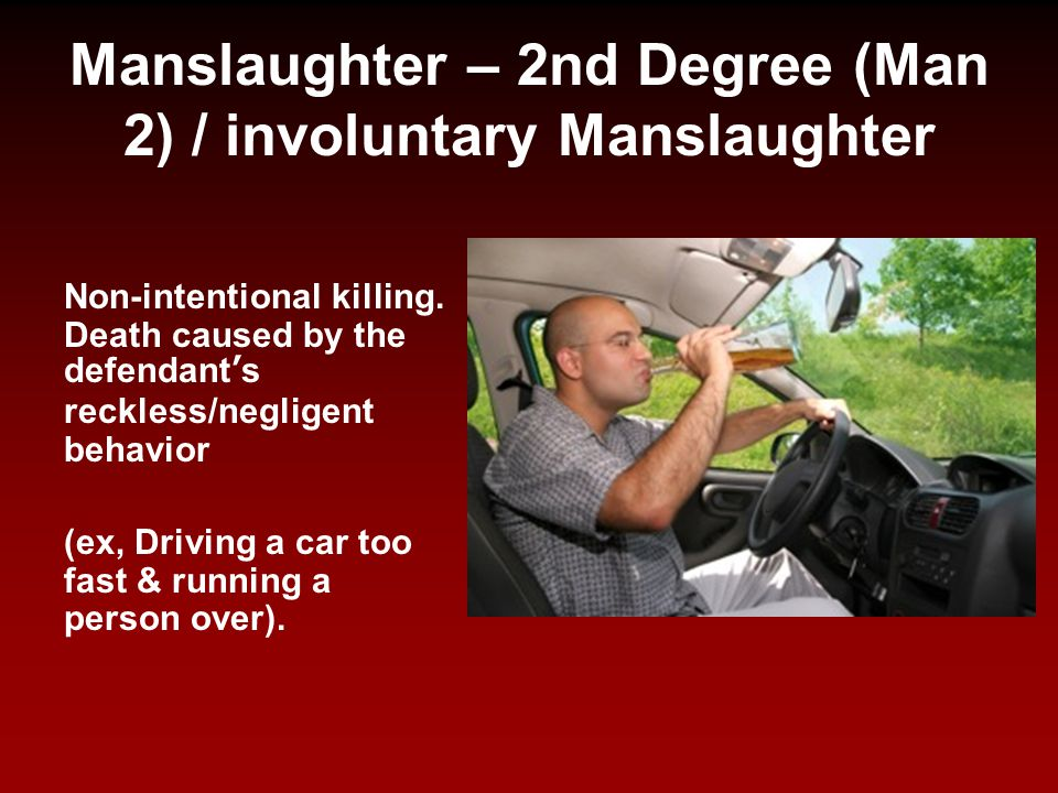 Manslaughter – 2nd Degree (Man 2) / involuntary Manslaughter