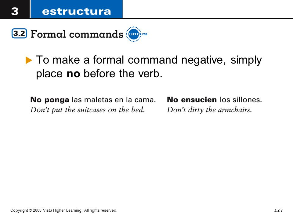 To make a formal command negative, simply place no before the verb.