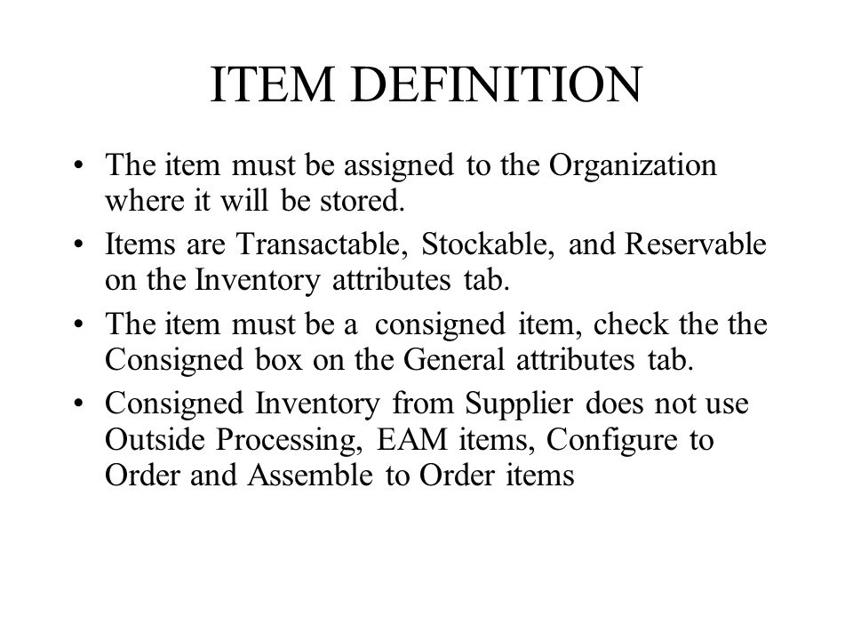 ITEM DEFINITION The item must be assigned to the Organization where it will be stored.