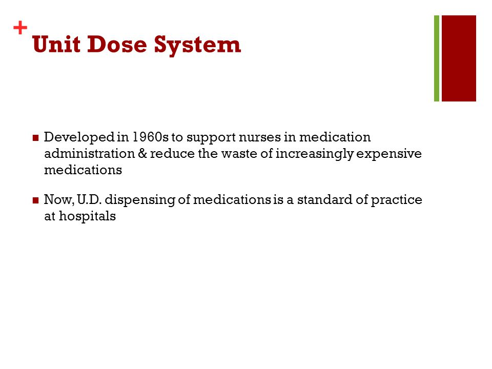 Unit Dose System Developed in 1960s to support nurses in medication administration & reduce the waste of increasingly expensive medications.