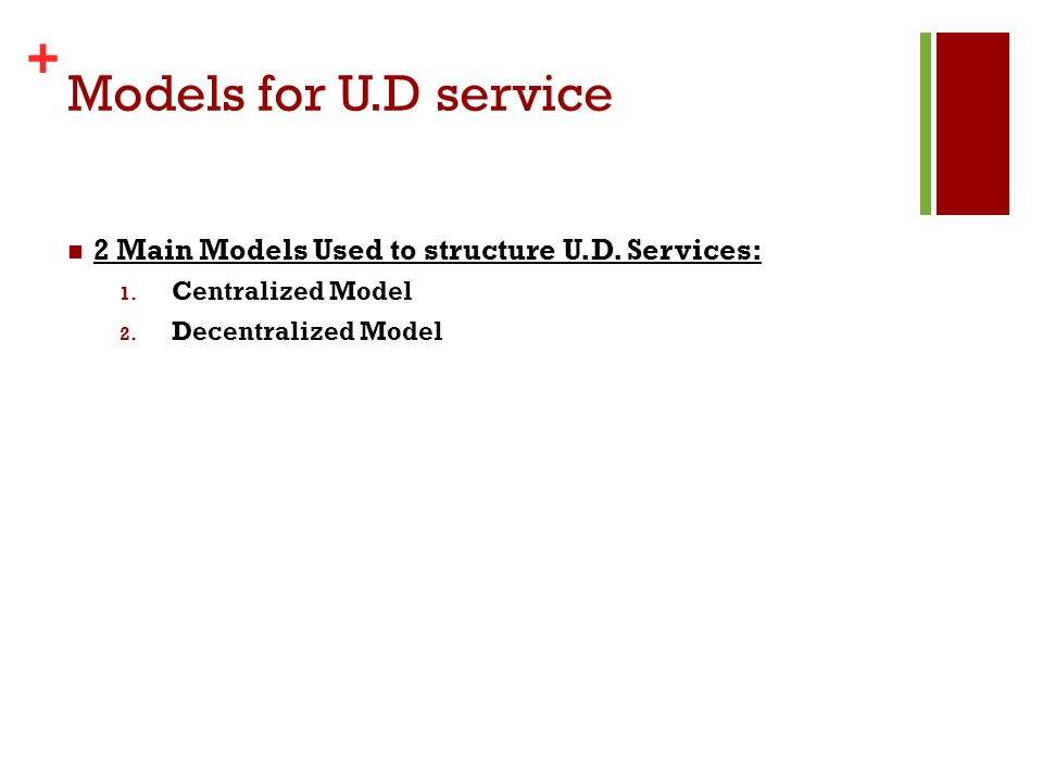 Models for U.D service 2 Main Models Used to structure U.D. Services: