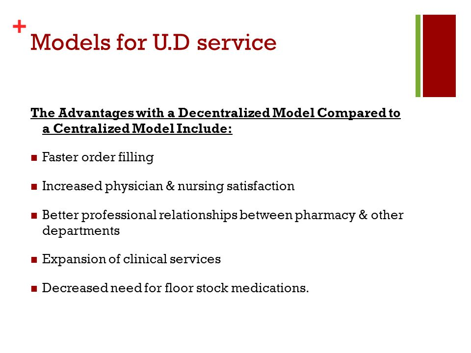 Models for U.D service The Advantages with a Decentralized Model Compared to a Centralized Model Include: