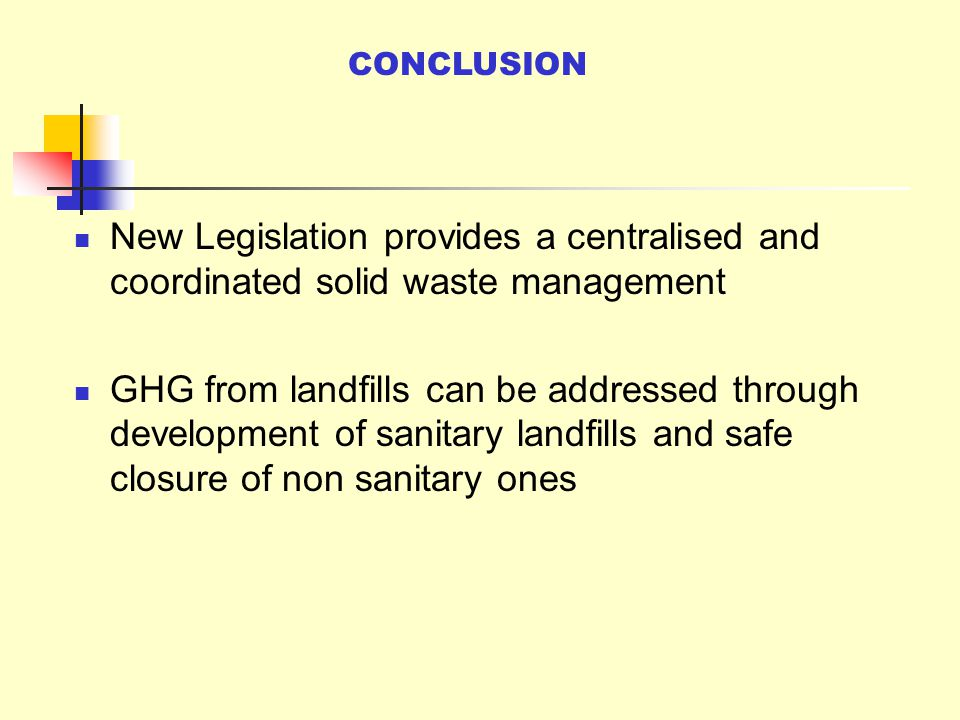 CONCLUSION New Legislation provides a centralised and coordinated solid waste management.