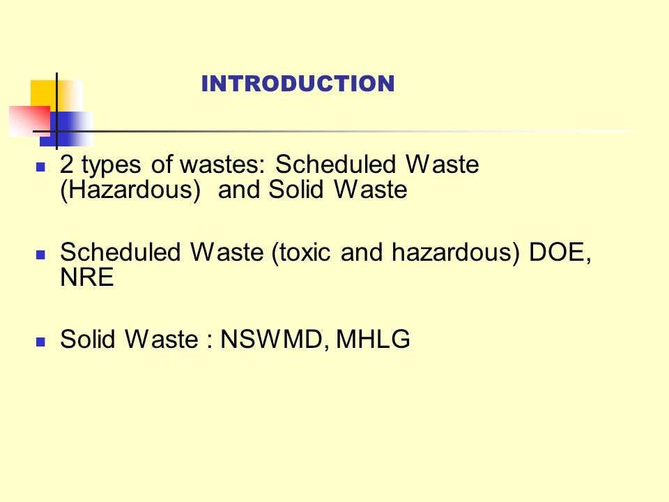 2 types of wastes: Scheduled Waste (Hazardous) and Solid Waste