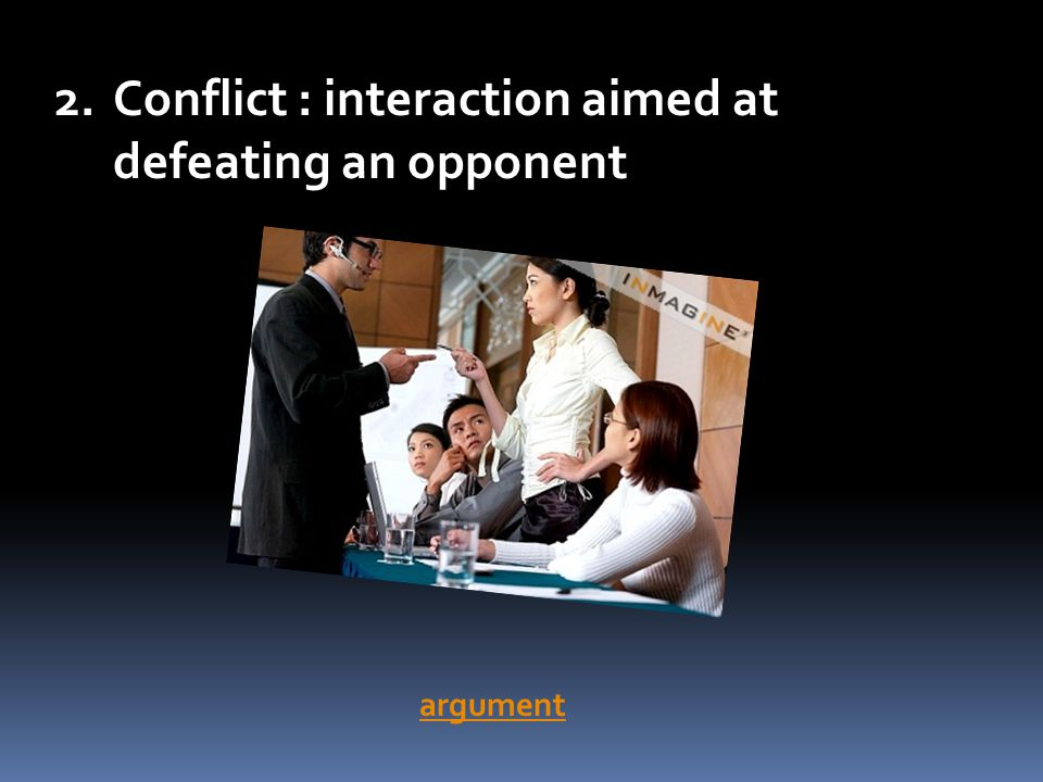 Conflict : interaction aimed at defeating an opponent