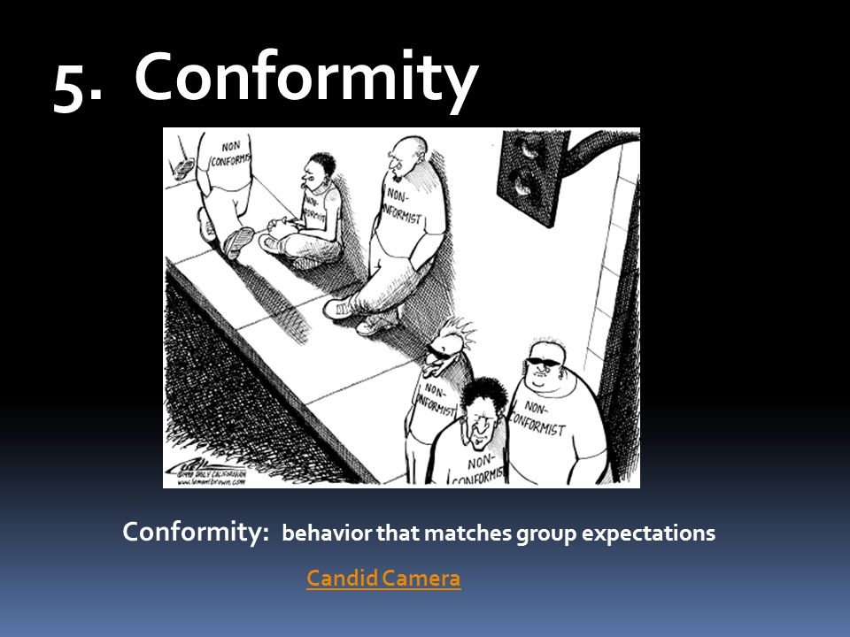 5. Conformity Conformity: behavior that matches group expectations