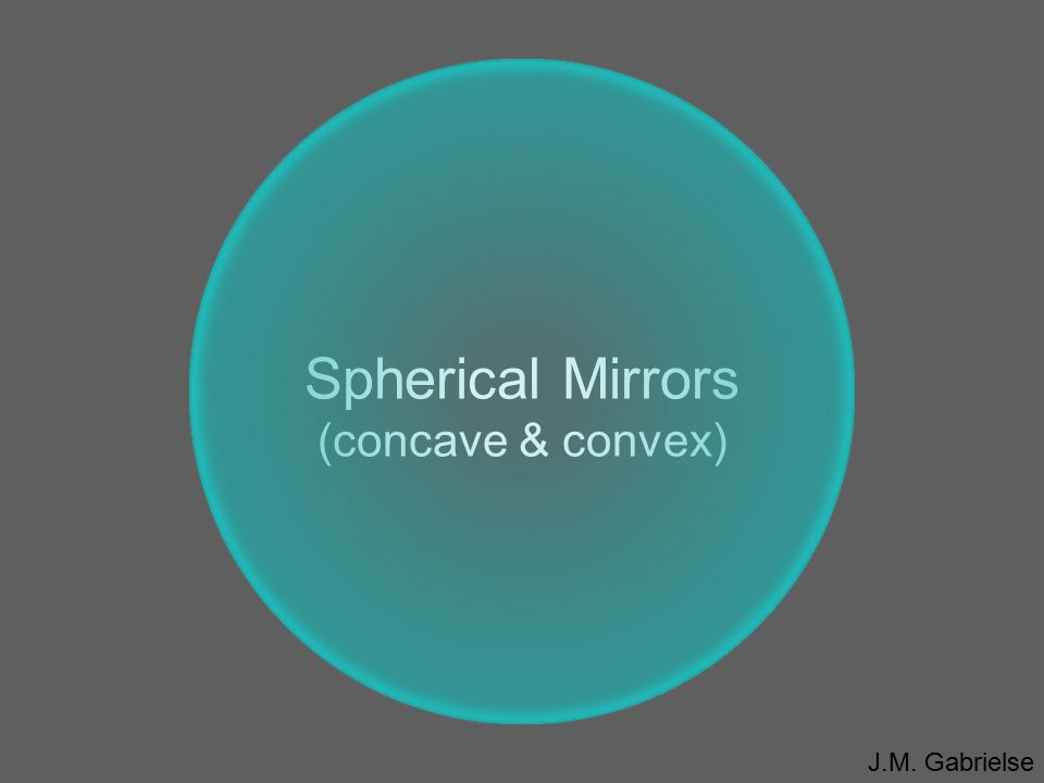 Spherical Mirrors (concave & convex)