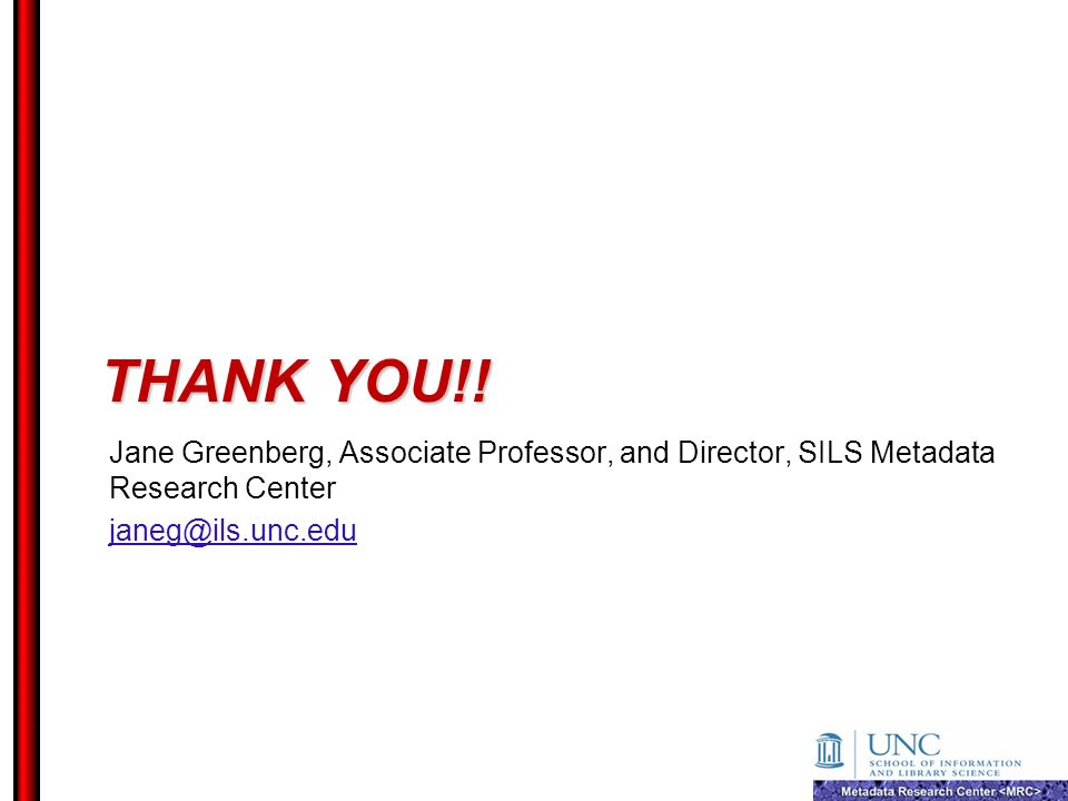 Thank you!. Jane Greenberg, Associate Professor, and Director, SILS Metadata Research Center.