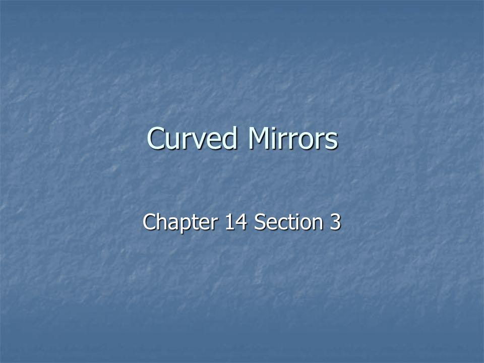 Curved Mirrors Chapter 14 Section 3