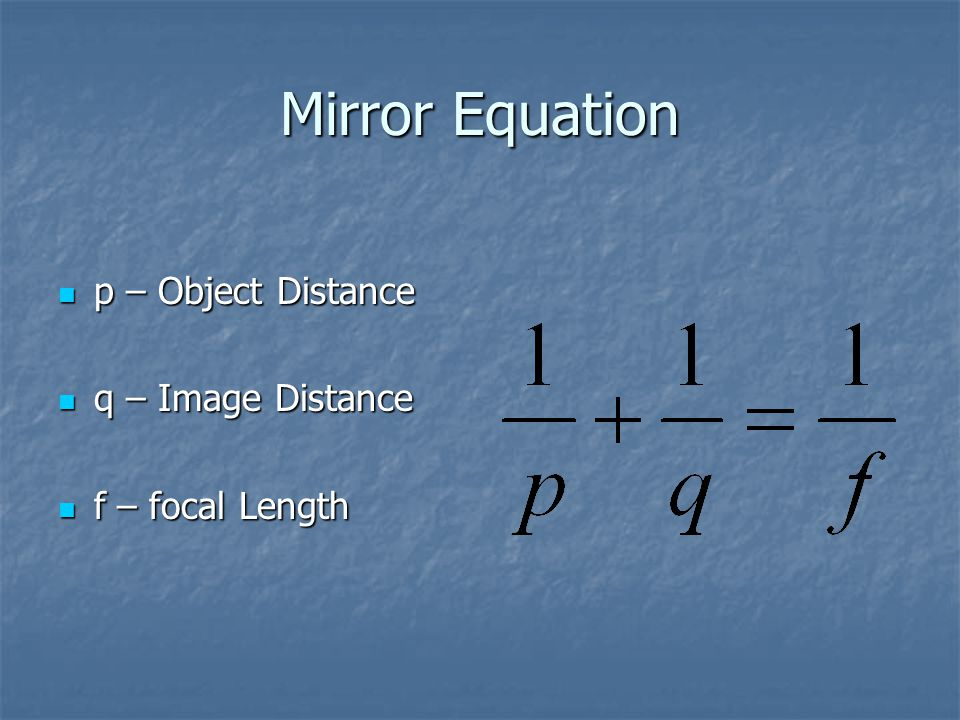 Mirror Equation p – Object Distance q – Image Distance