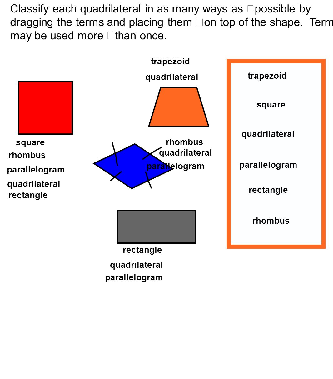 Classify each quadrilateral in as many ways as possible by dragging the terms and placing them on top of the shape. Terms may be used more than once.