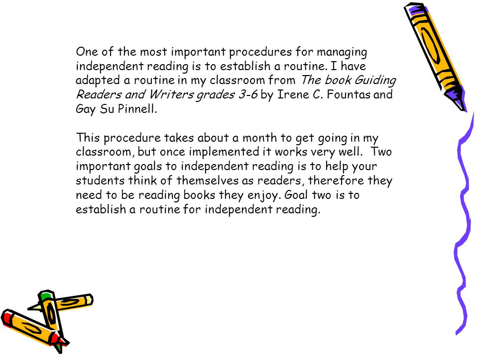 One of the most important procedures for managing independent reading is to establish a routine. I have adapted a routine in my classroom from The book Guiding Readers and Writers grades 3-6 by Irene C. Fountas and Gay Su Pinnell.