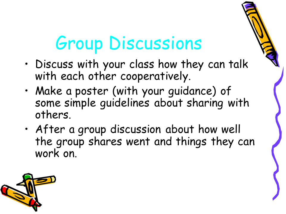 Group Discussions Discuss with your class how they can talk with each other cooperatively.