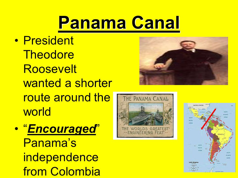 Panama Canal President Theodore Roosevelt wanted a shorter route around the world.