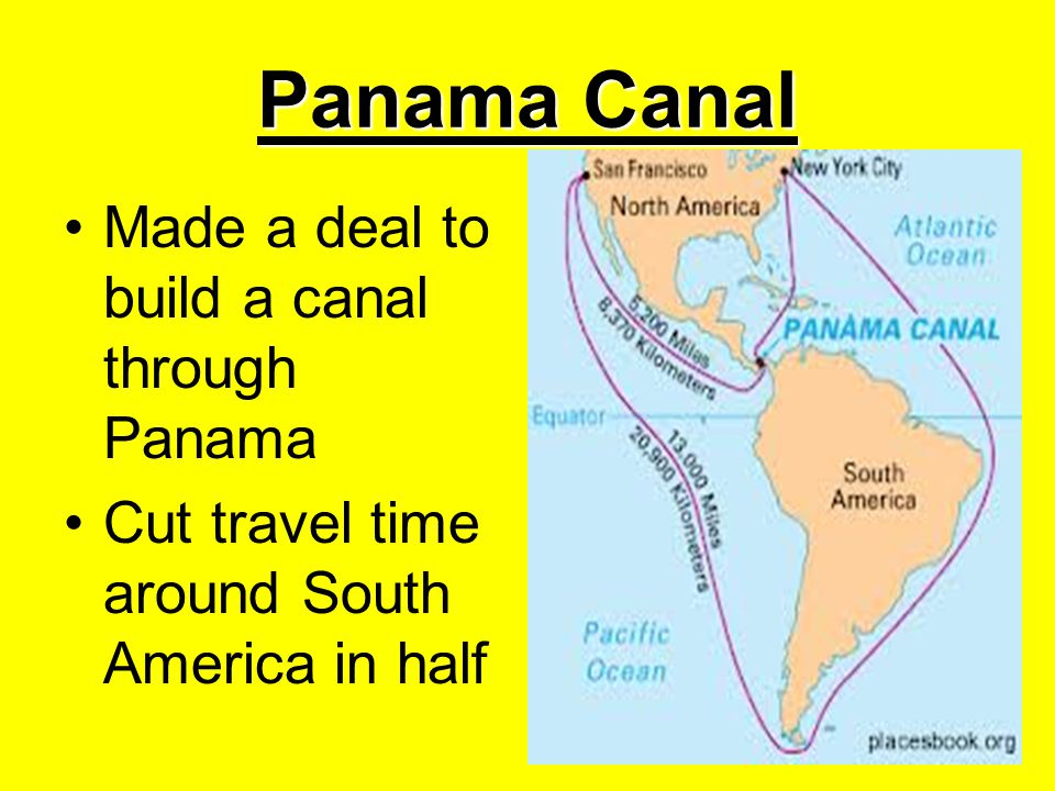 Panama Canal Made a deal to build a canal through Panama