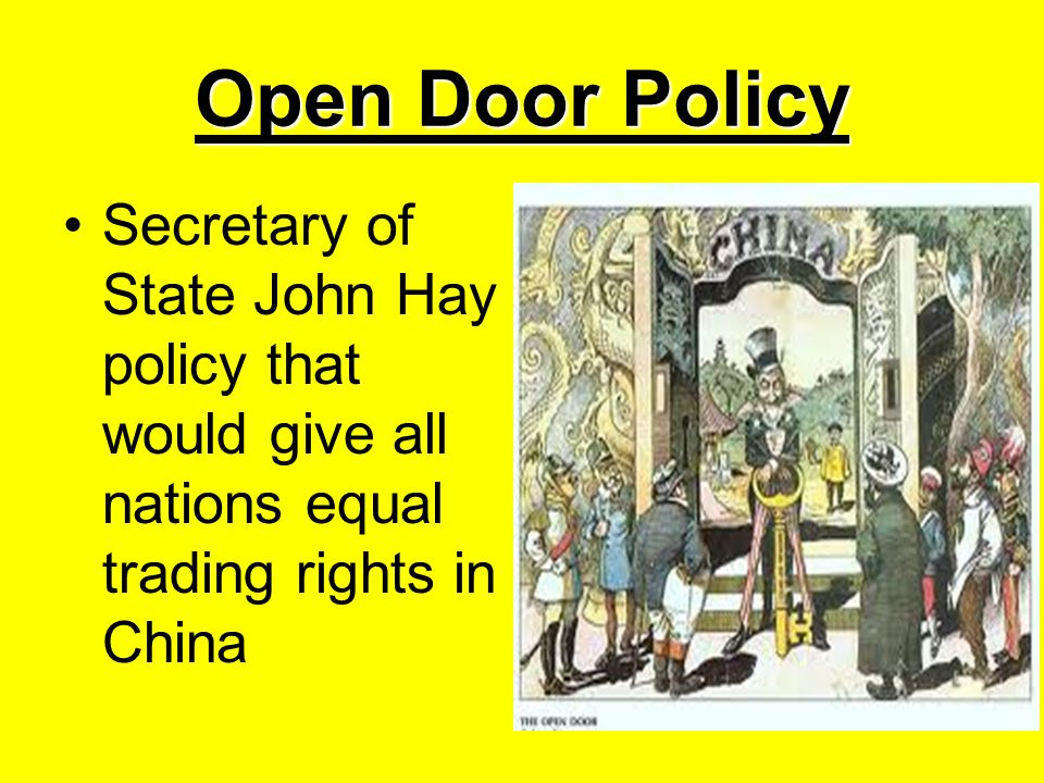 Open Door Policy Secretary of State John Hay policy that would give all nations equal trading rights in China.
