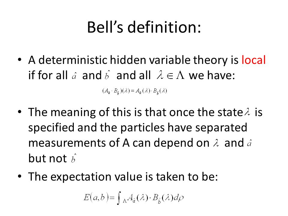 Bell's definition: A deterministic hidden variable theory is local if for all and and all we have: