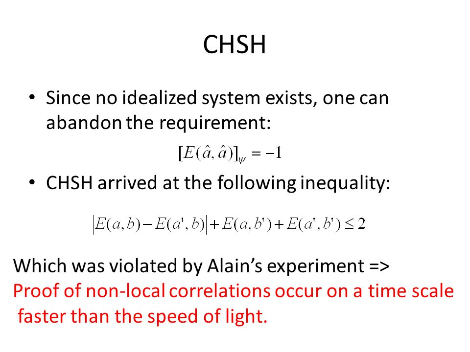 CHSH Since no idealized system exists, one can abandon the requirement: CHSH arrived at the following inequality: