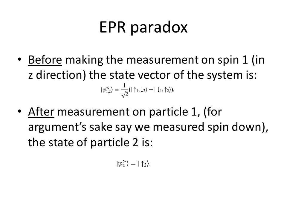 EPR paradox Before making the measurement on spin 1 (in z direction) the state vector of the system is: