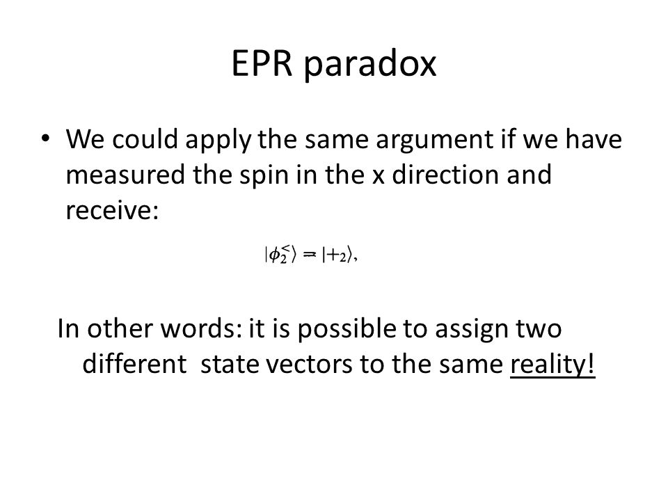 EPR paradox We could apply the same argument if we have measured the spin in the x direction and receive: