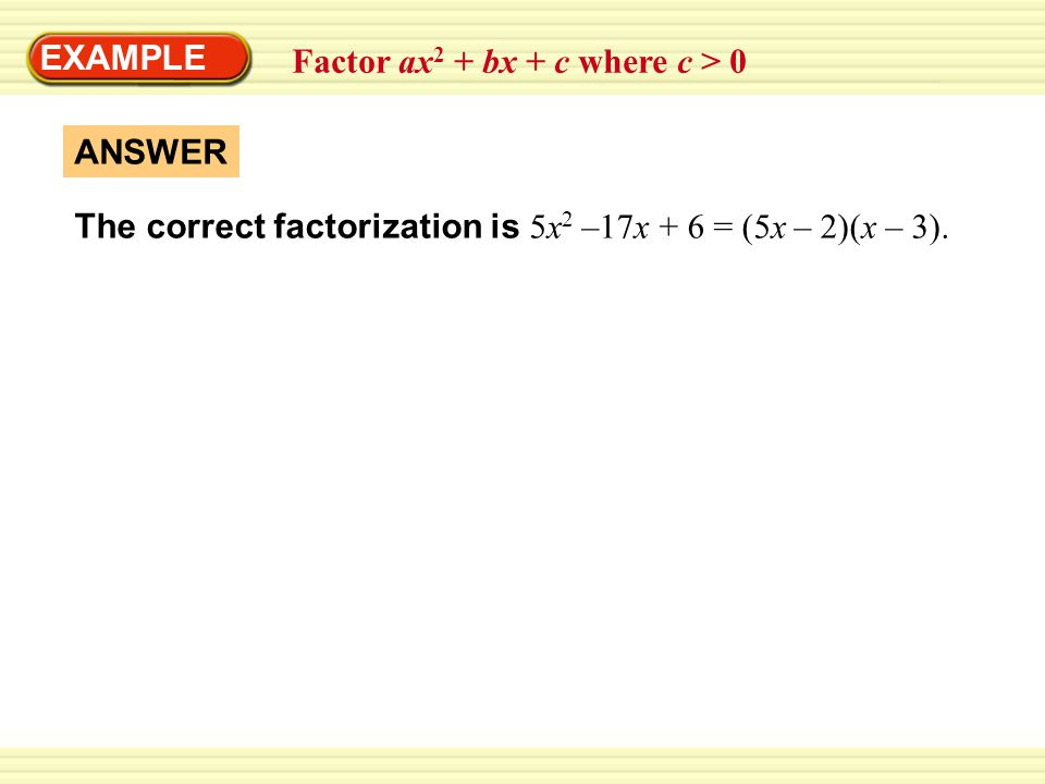 EXAMPLE Factor ax2 + bx + c where c > 0. ANSWER.