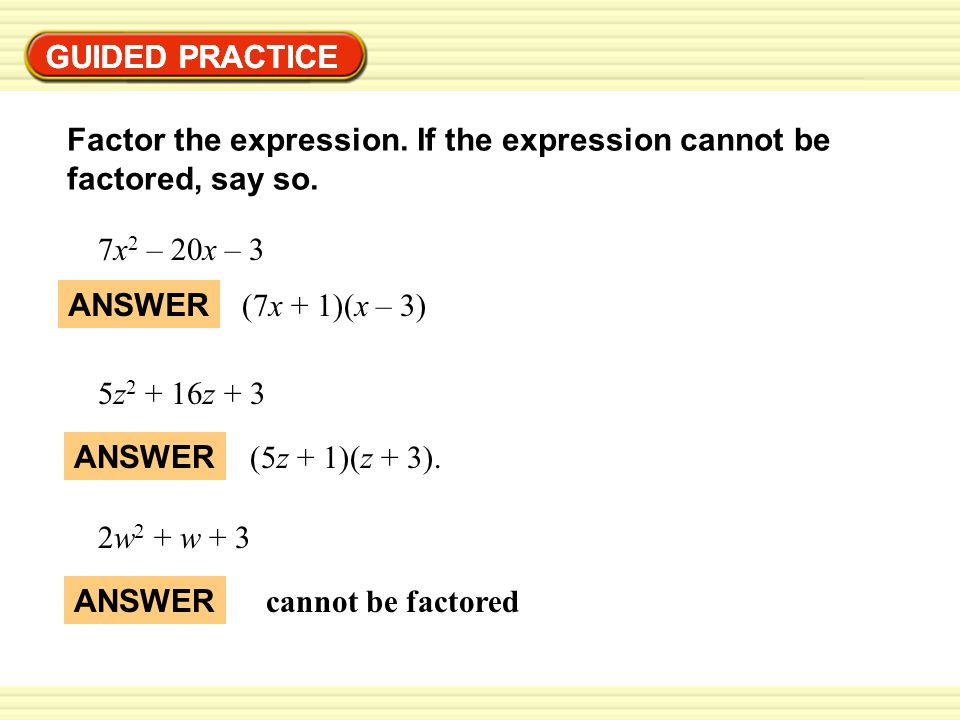 GUIDED PRACTICE GUIDED PRACTICE. Factor the expression. If the expression cannot be factored, say so.