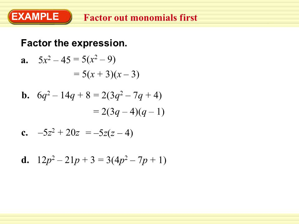 EXAMPLE Factor out monomials first. Factor the expression. a. 5x2 – 45. = 5(x2 – 9) = 5(x + 3)(x – 3)