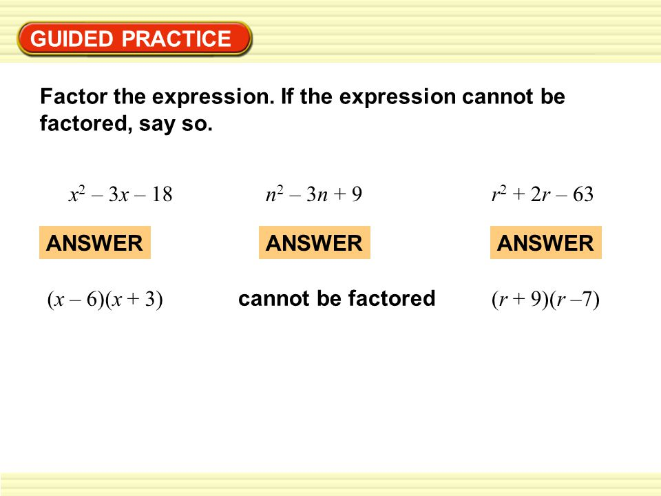GUIDED PRACTICE Factor the expression. If the expression cannot be factored, say so. x2 – 3x – 18.