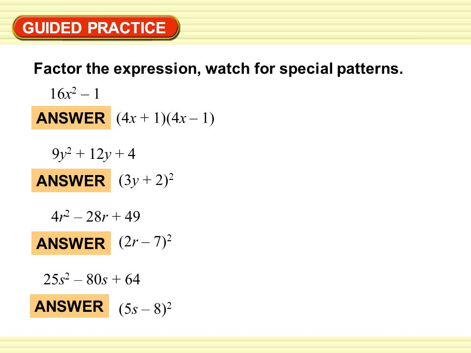 GUIDED PRACTICE GUIDED PRACTICE. Factor the expression, watch for special patterns. 16x2 – 1. ANSWER.