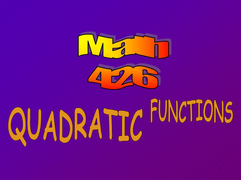 Math 426 FUNCTIONS QUADRATIC